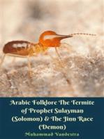 Arabic Folklore The Termite of Prophet Sulayman (Solomon) & The Jinn Race (Demon)