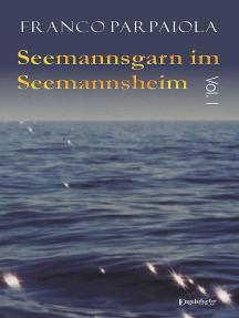 Seemannsgarn im Seemannsheim: Vol. I