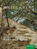 Von der Heil- und Zauberkraft der Bäume im Frühling – Birke und Weide. Birkensaft als Frühjahrskur und Aspirin in der Weidenrinde
