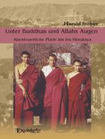 Unter Buddhas und Allahs Augen. Abenteuerliche Pfade bis ins Himalaya