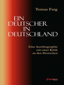 Ein Deutscher in Deutschland. Eine Autobiographie mit einer Kritik an den Deutschen