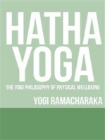 Hatha Yoga - The Yogi Philosophy of Physical Wellbeing