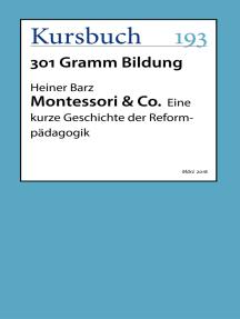 Montessori & Co.: Eine kurze Geschichte der Reformpädagogik