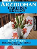 Arztroman Exklusiv Edition - Bekenne dich zu deiner Schuld!