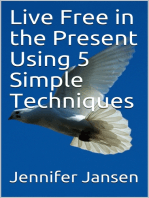 Live Free in the Present Using 5 Simple Techniques