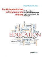 Die Nichtplanbarkeit in Erziehung und Bildung