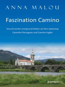 Faszination Camino - Gesund werden und gesund bleiben auf dem Jakobsweg: Caminho Portugues und Camino Inglés