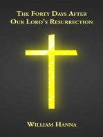 The Forty Days After Our Lord's Resurrection