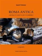 Roma antica. Ascesa e caduta di un Impero
