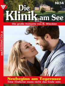 Die Klinik am See 14 – Arztroman: Neubeginn am Tegernsee