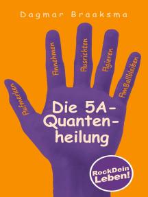 Die 5A-Quantenheilung: RockDeinLeben!