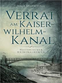 Verrat am Kaiser-Wilhelm-Kanal: Historischer Kriminalroman