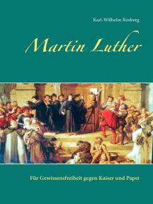Martin Luther: Für Gewissensfreiheit gegen Kaiser und Papst