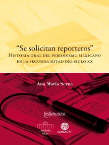 """""""Se solicitan reporteros"""": Historia oral del periodismo mexicano en la segunda mitad del siglo XX"""