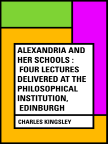 Alexandria and Her Schools : Four Lectures Delivered at the Philosophical Institution, Edinburgh