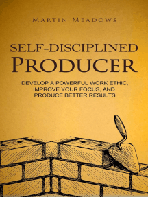 Self-Disciplined Producer: Develop a Powerful Work Ethic, Improve Your Focus, and Produce Better Results: Simple Self-Discipline, #6