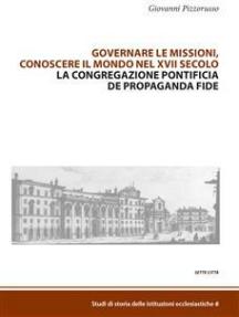 Governare le missioni, conoscere il mondo nel XVII secolo: La Congregazione pontificia de Propaganda Fide