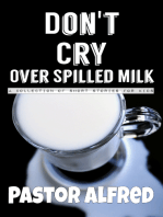Don't Cry Over Spilled Milk