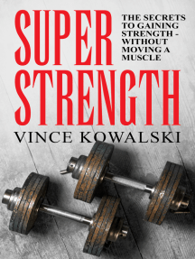 Super Strength: The Secret to Gaining Strength - Without Moving a Muscle