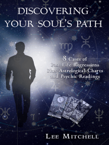 Discovering Your Soul's Path, 8 Cases of Past Life Regression Plus Astrological Charts and Psychic Readings