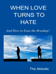 When Love Turns to Hate: And How to Ease the Breakup!
