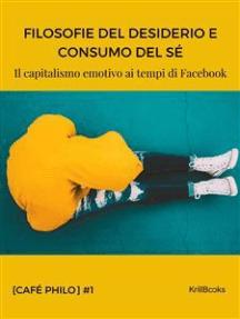 Filosofie del desiderio e consumo del sé: Il capitalismo emotivo ai tempi di Facebook
