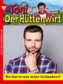 Toni der Hüttenwirt 175 – Heimatroman: Wo hat er nur seine Gedanken?