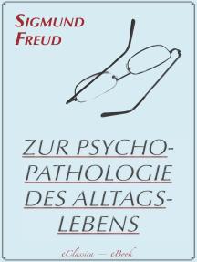Zur Psychopathologie des Alltagslebens (Illustriert): Über Vergessen, Versprechen, Vergreifen, Aberglaube und Irrtum