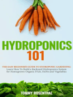 Hydroponics 101: The Easy Beginner's Guide to Hydroponic Gardening. Learn How To Build a Backyard Hydroponics System for Homegrown Organic Fruit, Herbs and Vegetables: Gardening Books, #2