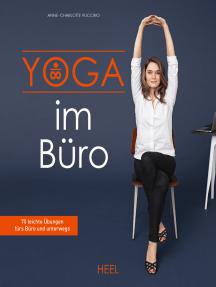Yoga im Büro: 70 leichte Übungen fürs Büro und unterwegs