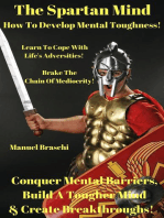 The Spartan Mind - How To Develop Mental Toughness! Conquer Mental Barriers, Build A Tougher Mind & Create Breakthroughs!