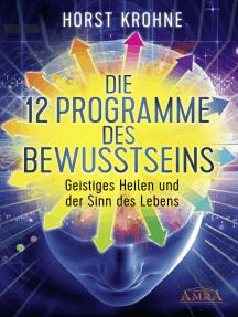 Die 12 Programme des Bewusstseins: Geistiges Heilen und der Sinn des Lebens