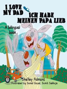 I Love My Dad Ich habe meinen Papa lieb: English German Bilingual Collection