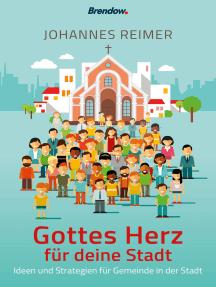 Gottes Herz für deine Stadt: Ideen und Strategien für Gemeinde in der Stadt