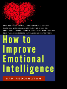 How to Improve Emotional Intelligence: the best coaching, assessment & action book on working & developing high eq emotional intelligence quotient mastery of the full emotional intelligence spectrum