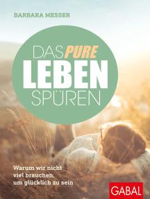 Das pure Leben spüren: Warum wir nicht viel brauchen, um glücklich zu sein