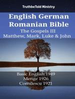 English German Romanian Bible - The Gospels III - Matthew, Mark, Luke & John: Basic English 1949 - Menge 1926 - Cornilescu 1921