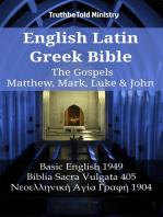 English Latin Greek Bible - The Gospels - Matthew, Mark, Luke & John: Basic English 1949 - Biblia Sacra Vulgata 405 - Νεοελληνική Αγία Γραφή 1904