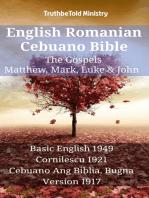 English Romanian Cebuano Bible - The Gospels - Matthew, Mark, Luke & John: Basic English 1949 - Cornilescu 1921 - Cebuano Ang Biblia, Bugna Version 1917