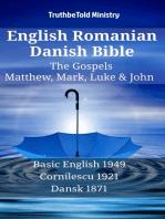 English Romanian Danish Bible - The Gospels - Matthew, Mark, Luke & John: Basic English 1949 - Cornilescu 1921 - Dansk 1871
