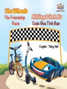 The WheelsThe Friendship Race Những Bánh Xe Cuộc Đua Tình Bạn: English Vietnamese Bilingual Collection