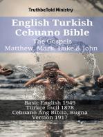 English Turkish Cebuano Bible - The Gospels - Matthew, Mark, Luke & John: Basic English 1949 - Türkçe İncil 1878 - Cebuano Ang Biblia, Bugna Version 1917