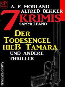 Sammelband 7 Krimis: Der Todesengel hieß Tamara und andere Thriller