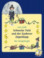 Schnecke Ticki und der Zauberer Zippeldapp – Der Bengelengel