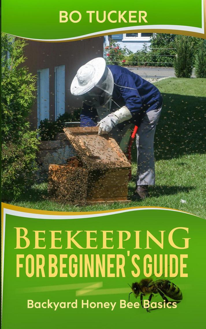 Read Beekeeping for Beginner's Guide: Backyard Honey Bee ...