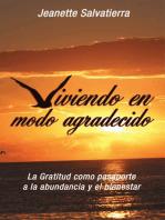 Viviendo En Modo Agradecido: La gratitud como pasaporte a la abundancia y el bienestar