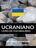Livro de Vocabulário Ucraniano: Uma Abordagem Focada Em Tópicos