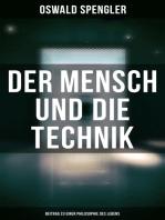 Der Mensch und die Technik (Beitrag zu einer Philosophie des Lebens)