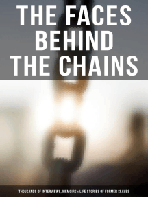The Faces Behind the Chains: Thousands of Interviews, Memoirs & Life Stories of Former Slaves: Including Historical Documents & Legislative Progress of Civil Rights Movement