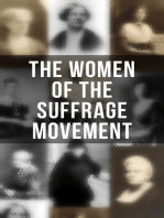 The Women of the Suffrage Movement: Autobiographies & Biographies of the Most Influential Suffragettes
